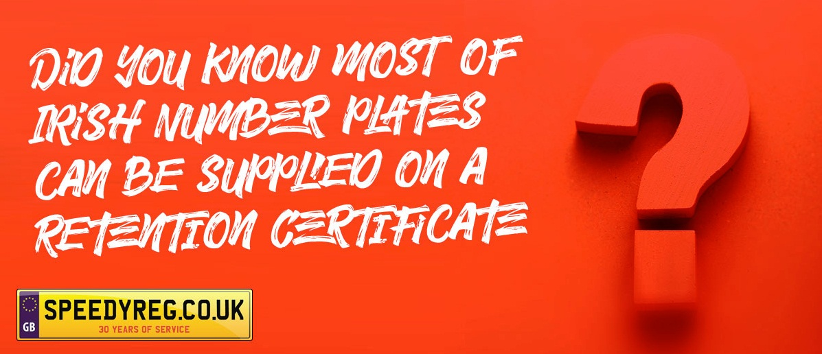 Did you know most of the irish number plates can be put on retention